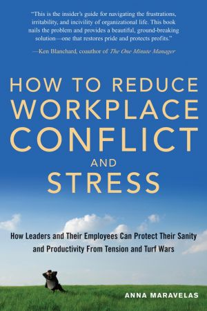 How To Reduce Workplace Conflict And Stress by Anna Maravelas